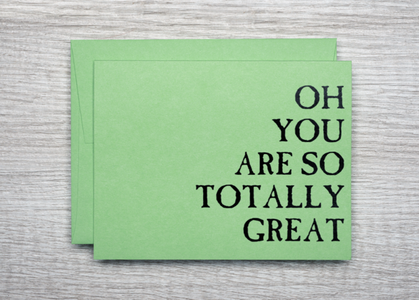 """Green greeting card for friends and loved ones that reads """"oh you are so totally great"""""""