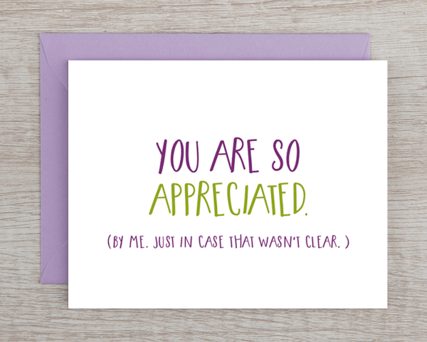 """An appreciation greeting card that reads """"you are so appreciated. (By me. Just in case that wasn't clear.)"""" in green and purple"""