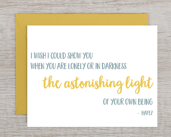 """A motivational greeting card that reads """"I wish I could show you when you are lonely or in darkness the astonishing light of your own being. - Hafex"""" in sunny yellow and grey-blue with a yellow envelope"""