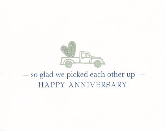 "Couple anniversary card featuring a hand-drawn pickup truck with a heart in the truck bed that reads ""so glsd we picked each other up. Happy Anniversary"""
