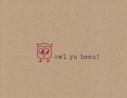 """Just saying hi greeting card on brown paper with a small red cartoon owl with big eyes that reads """"owl ya been?"""""""